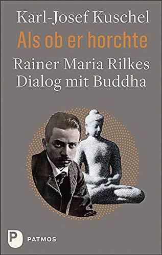 Karl-Josef Kuschel Als ob er horchte Rilke und Buddha